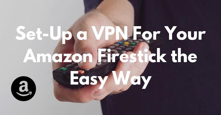 Een VPN voor uw Amazon Firestick instellen op de gemakkelijke manier