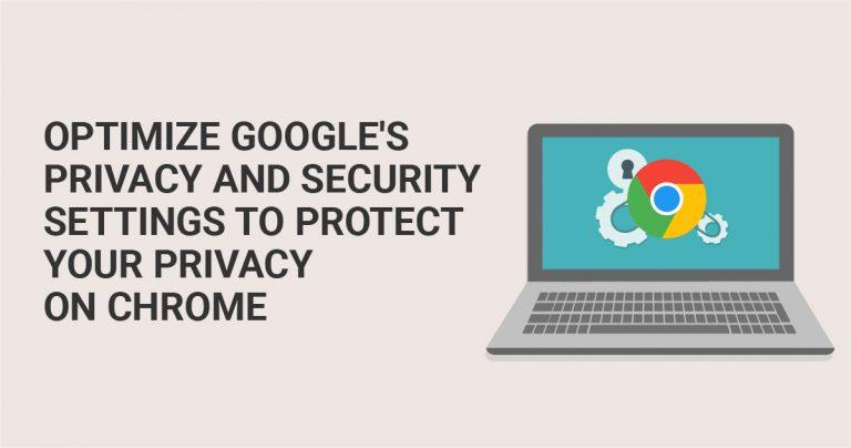 Optimaliseer de privacy en beveiligingsinstellingen van Google om uw privacy op Chroom browser te beschermen