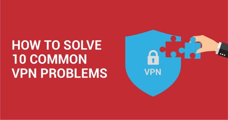 10 veelvoorkomende fouten met VPN's en hoe deze op te lossen