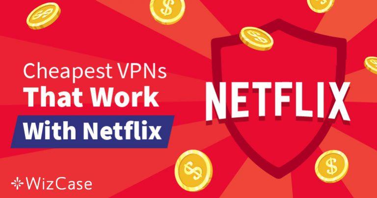 Beste Goedkope VPN's Voor Netflix Om Geo-blokkades Te Omzeilen – Gegarandeerd