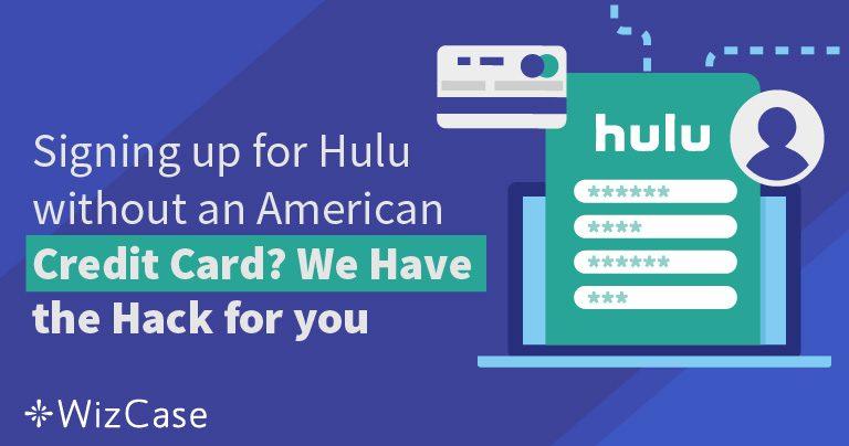 Hoe je je kunt Aanmelden voor Hulu Zonder een Amerikaanse Creditcard