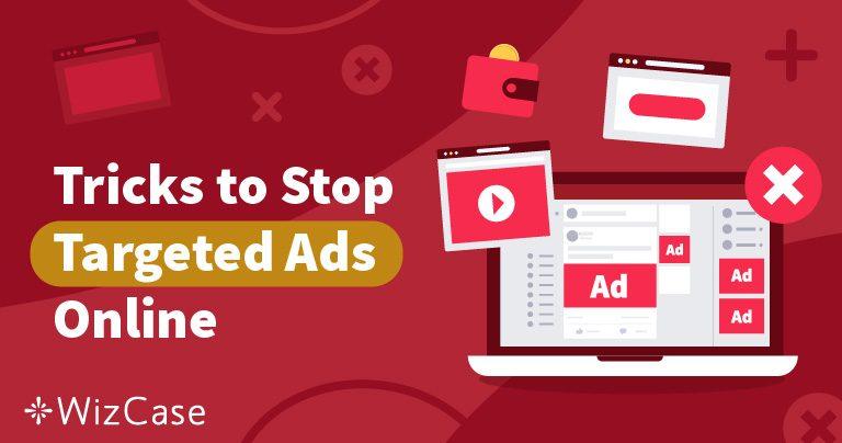 4 tips om gerichte advertenties te vermijden en in 2019 online anoniem te blijven
