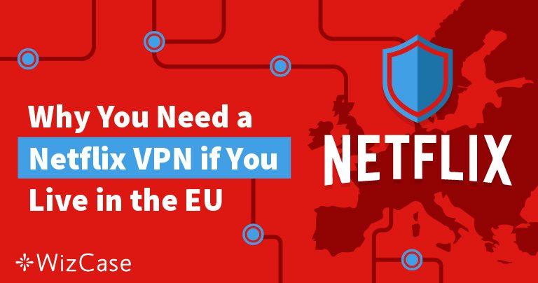 Bekijk Netflix Content uit Andere EU-landen Met een VPN