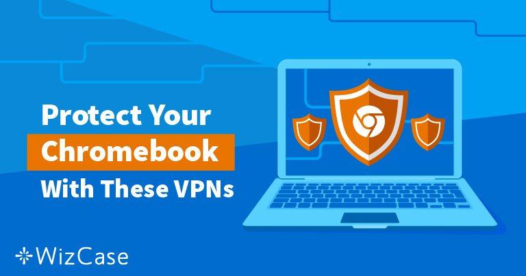 Beste VPN's voor Chromebook in 2019 – Getest op snelheid en veiligheid
