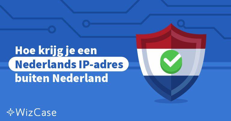 Hoe krijg je een Nederlands IP-adres buiten Nederland