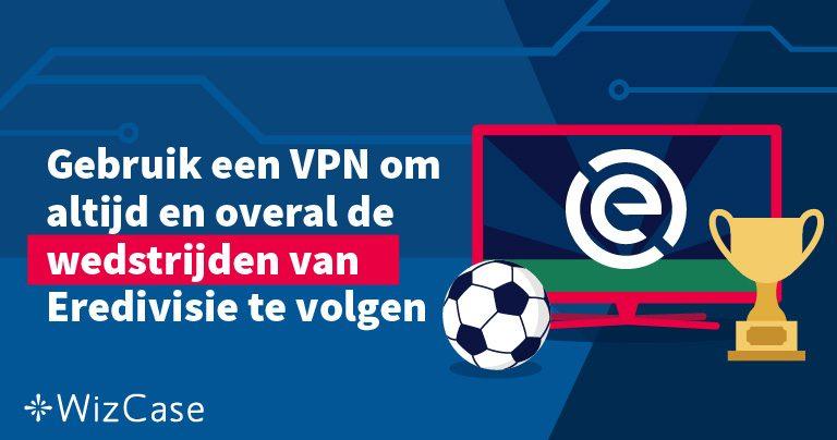 Gebruik een VPN om altijd en overal de wedstrijden van Eredivisie te volgen