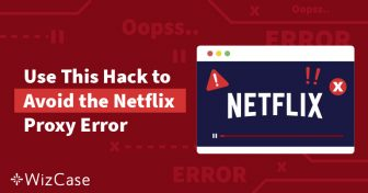 [OPGELOST] Netflix Proxy Streamingsfout in Nederland getest 2019 Wizcase