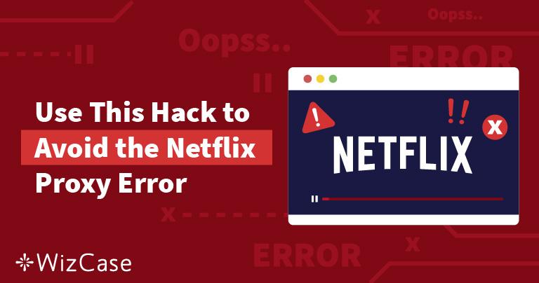 Opgelost Netflix Proxy Streaming Error Getest Bijgewerkt