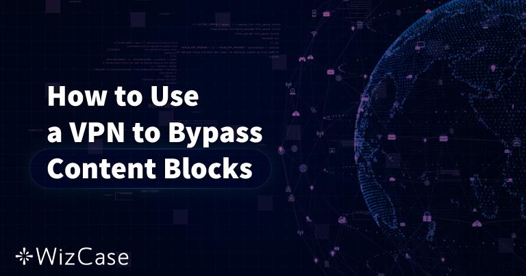 Een VPN gebruiken om in 2020 contentblokkades te omzeilen Wizcase