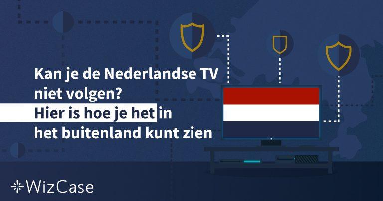 Kan je de Nederlandse TV niet volgen? Hier is hoe je het in het buitenland kunt zien Wizcase