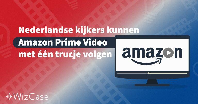 Nederlandse kijkers kunnen Amazon Prime Video met één trucje volgen Wizcase