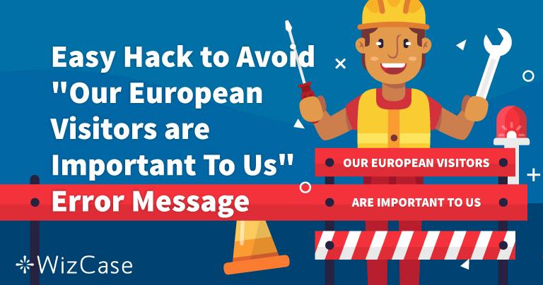 Voorkom de foutmelding 'Europese bezoekers zijn belangrijk voor ons'