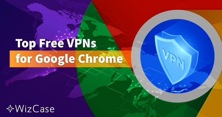 Top 6 gratis VPN's voor Google Chrome