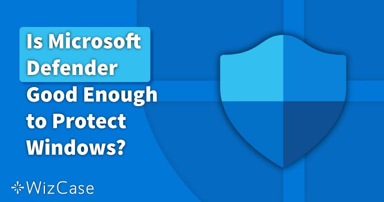 Is Microsoft Defender voldoende in 2021? Lees dit artikel